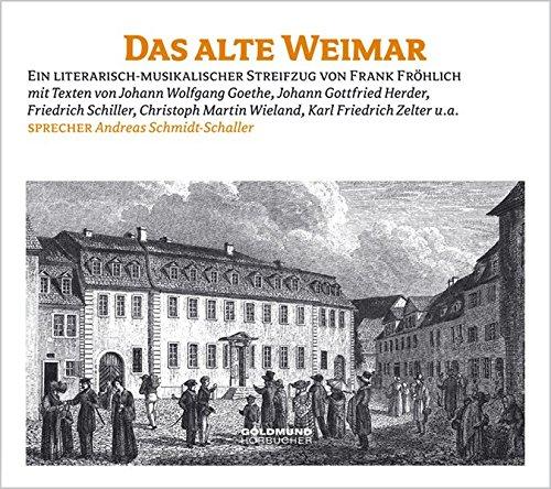 Das alte Weimar: Ein literarisch-musikalischer Streifzug durch Weimar - von Goethe bis Herder