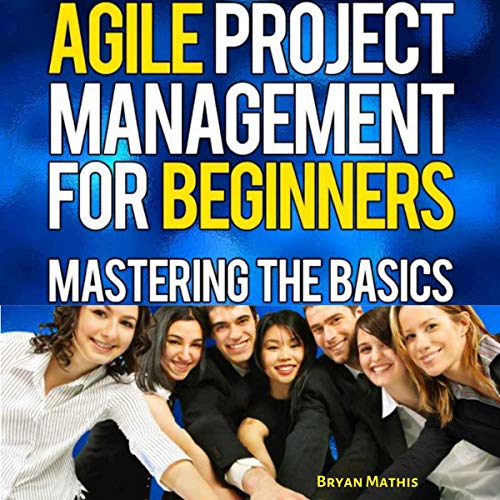 Agile Project Management for Beginners: Mastering the Basics with Scrum                   By:                                                                                                                                 Bryan Mathis                               Narrated by:                                                                                                                                 Clay Willison                      Length: 42 mins     Not rated yet     Overall 0.0