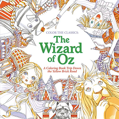Color the Classics: The Wizard of Oz: A Coloring Book Trip Down the Yellow-Brick Road
