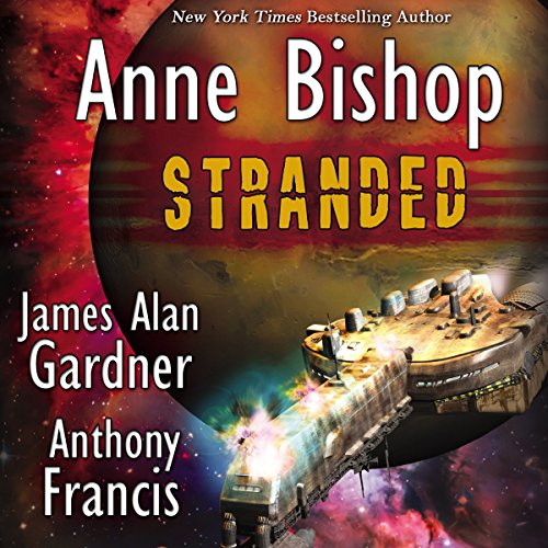 Stranded                   By:                                                                                                                                 Anthony Francis,                                                                                        Anne Bishop,                                                                                        James Alan Gardner                               Narrated by:                                                                                                                                 Amberlynn Hallett,                                                                                        Taylor Szemerey                      Length: 7 hrs and 24 mins     15 ratings     Overall 3.6