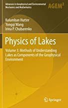 Physics of Lakes: Volume 3: Methods of Understanding Lakes as Components of the Geophysical Environment (Advances in Geophysical and Environmental Mechanics and Mathematics)