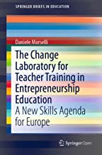 The Change Laboratory for Teacher Training in Entrepreneurship Education: A New Skills Agenda for Europe (SpringerBriefs in Education) (English Edition)