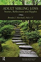 Adult Sibling Loss: Stories, Reflections and Ripples (Death, Value and Meaning Series)