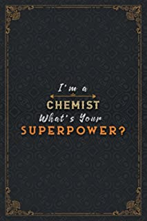 Chemist Notebook Planner - I'm A Chemist What's Your Superpower Job Title Working Cover Daily Journal: Task Manager, A Bla...