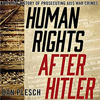 Human Rights After Hitler     The Lost History of Prosecuting Axis War Crimes              By:                                                                                                                                 Dan Plesch                               Narrated by:                                                                                                                                 Gary L. Willprecht                      Length: 8 hrs and 57 mins     1 rating     Overall 4.0