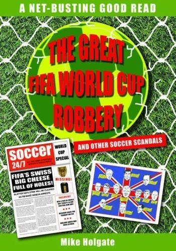The Great FIFA World Cup Robbery: And Other Soccer Scandals by Mike Holgate (2015-10-13)