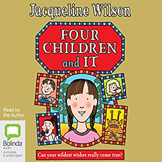 Four Children and It                   By:                                                                                                                                 Jacqueline Wilson                               Narrated by:                                                                                                                                 Jacqueline Wilson                      Length: 7 hrs and 29 mins     83 ratings     Overall 4.7