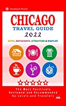 Chicago Travel Guide 2022: Shops, Arts, Entertainment and Good Places to Drink and Eat in Chicago, Illinois (Travel Guide ...