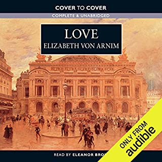 Love                   By:                                                                                                                                 Elizabeth von Arnim                               Narrated by:                                                                                                                                 Eleanor Bron                      Length: 11 hrs and 14 mins     21 ratings     Overall 3.9