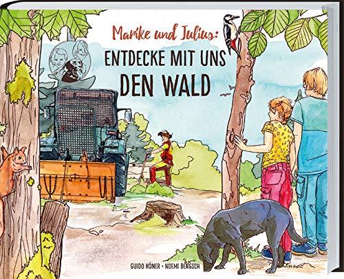 Marike und Julius - Entdecke mit uns den Wald: Waldwissen, Bäume, Pflanzen, Waldbewohner und Forstarbeiten ganz genau erklärt. Ferienabenteuer und Wissen für Grundschulkinder