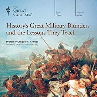 History's Great Military Blunders and the Lessons They Teach                   Autor:                                                                                                                                 The Great Courses,                                                                                        Gregory S. Aldrete                               Sprecher:                                                                                                                                 Gregory S. Aldrete                      Spieldauer: 12 Std. und 12 Min.     21 Bewertungen     Gesamt 4,5