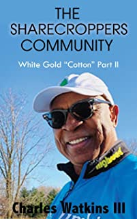The Sharecroppers Community: White Gold Cotton Part II