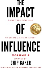 The Impact Of Influence Volume 2: Using Your Influence To Create A Life Of Impact