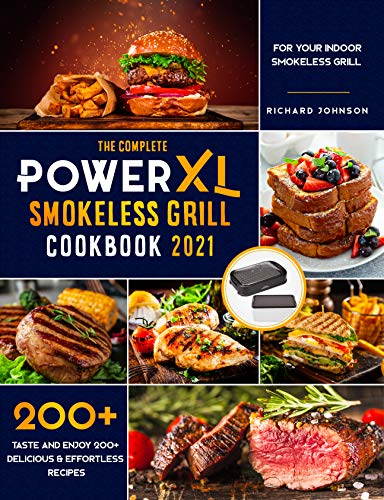 The Complete Power XL Smokeless Grill Cookbook 2021: Taste and Enjoy 200+ Delicious & Effortless Recipes for your Indoor Smokeless Grill (English Edition)