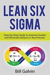 Lean Six Sigma: Step-by-Step Guide to Improve Quality and Eliminate Defects in Any Process.