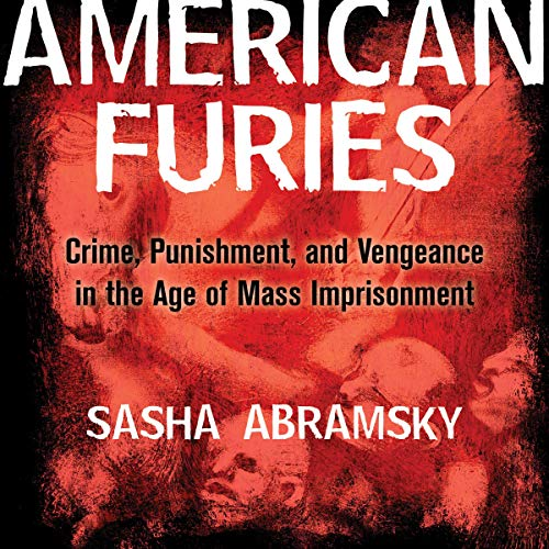 American Furies     Crime, Punishment, and Vengeance in the Age of Mass Imprisonment              By:                                                                                                                                 Sasha Abramsky                               Narrated by:                                                                                                                                 Sasha Abramsky                      Length: 7 hrs and 55 mins     Not rated yet     Overall 0.0