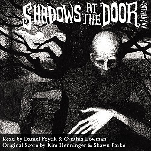 Shadows at the Door     An Anthology              By:                                                                                                                                 Mark Nixon,                                                                                        Helen Grant,                                                                                        Mark Cassell,                   and others                          Narrated by:                                                                                                                                 Cynthia Lowman,                                                                                        Daniel Foytik                      Length: 9 hrs and 26 mins     15 ratings     Overall 4.3