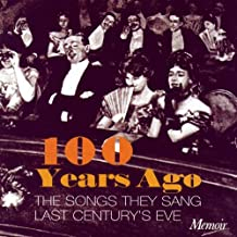 100 Years Ago: Songs They Sang Last Centurys Eve