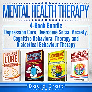 Mental Health Therapy: 4-Book Bundle - Depression Cure, Overcome Social Anxiety, Cognitive Behavioral Therapy and Dialectical Behaviour Therapy cover art