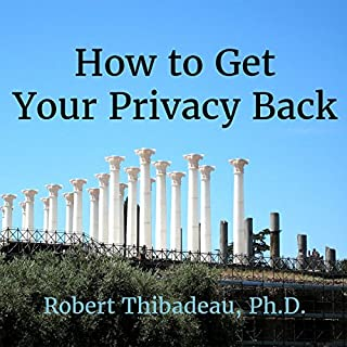 How to Get Your Privacy Back                   By:                                                                                                                                 Robert Thibadeau                               Narrated by:                                                                                                                                 Daniel Greenberg                      Length: 8 hrs and 18 mins     1 rating     Overall 5.0
