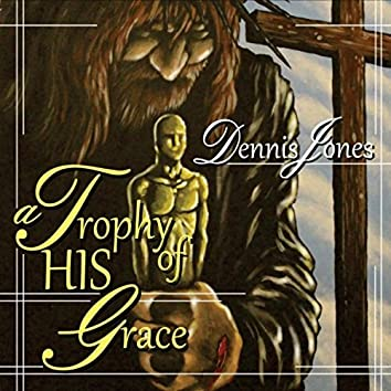 A Trophy of His Grace - EP