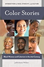 Color Stories: Black Women and Colorism in the 21st Century (Intersections of Race, Ethnicity, and Culture) (English Edition)