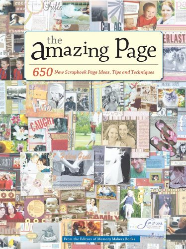 The Amazing Page: 650 Scrapbook Page Ideas, Tips and Techniques (Memory Makers)