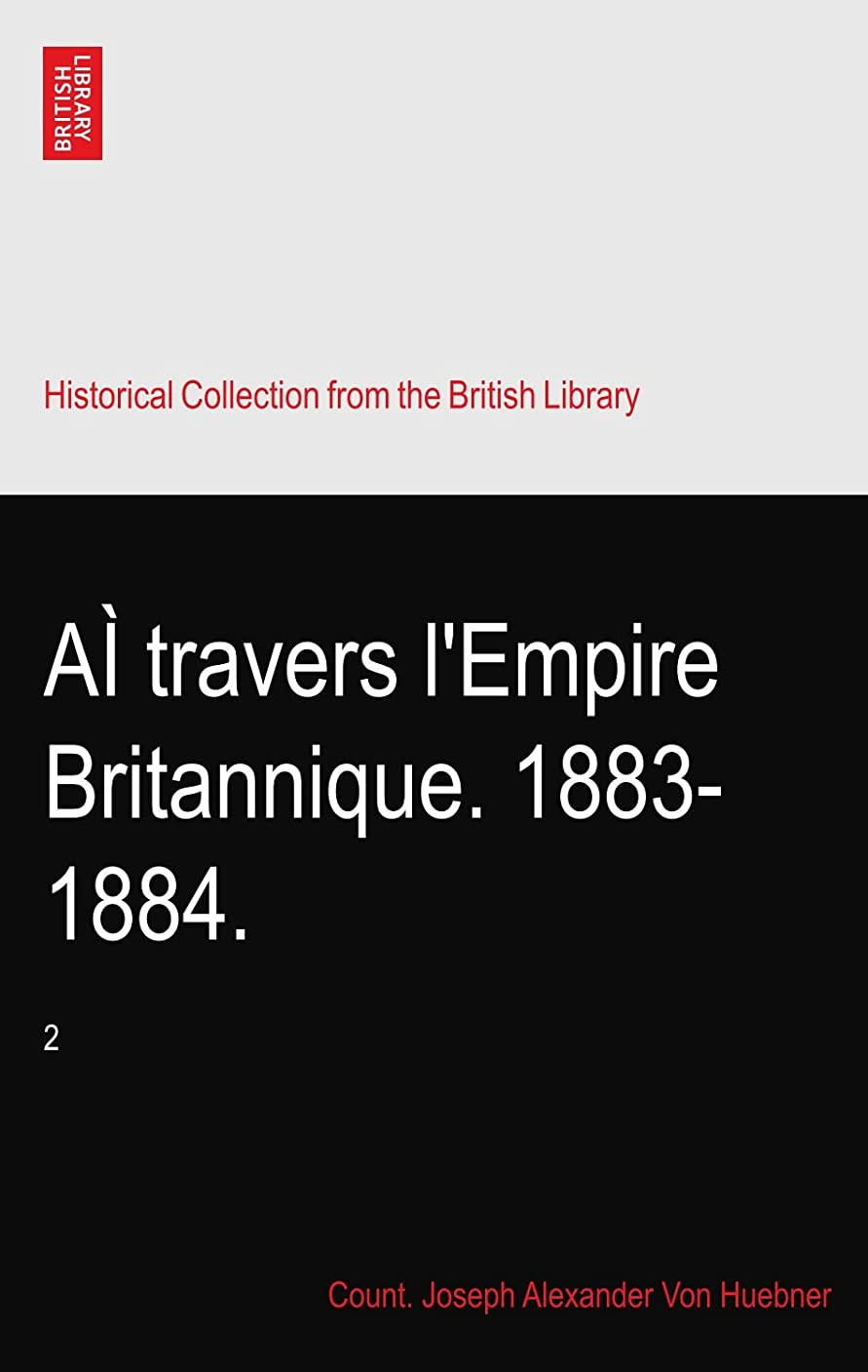 技術輝くエンコミウムAì travers l'Empire Britannique. 1883-1884.: 2