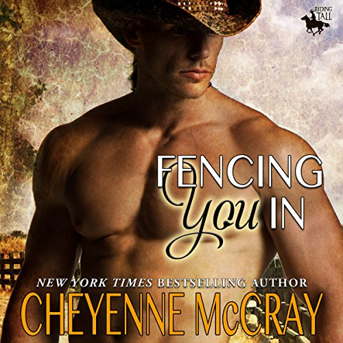 Fencing You In     Riding Tall, Book 3              By:                                                                                                                                 Cheyenne McCray                               Narrated by:                                                                                                                                 David Quimby                      Length: 6 hrs and 57 mins     23 ratings     Overall 4.5