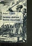 Esclaves chrétiens, maîtres musulmans - L'esclavage blanc en Méditerranée (1500-1800)