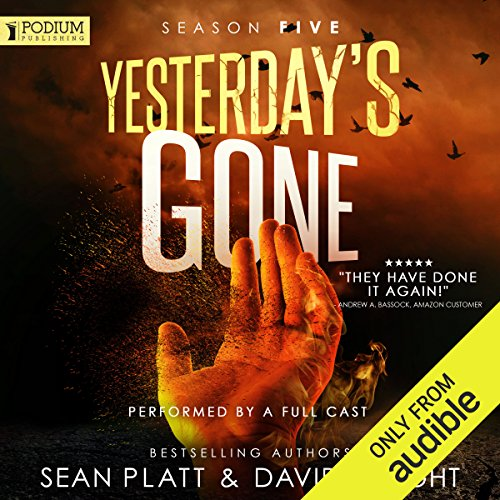 Yesterday's Gone     Season Five              By:                                                                                                                                 Sean Platt,                                                                                        David Wright                               Narrated by:                                                                                                                                 Ray Chase,                                                                                        R. C. Bray,                                                                                        Cassandra Campbell,                   and others                 Length: 12 hrs and 37 mins     27 ratings     Overall 4.7
