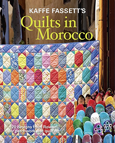 Fassett, K: Kaffe Fassett's Quilts in Morocco: 20 Designs fr: 20 Designs from Rowan for Patchwork and Quilting