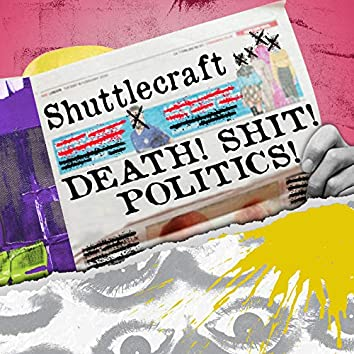 Death! Shit! Politics!