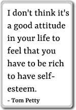I don't think it's a good attitude in your life t... - Tom Petty quotes fridge magnet, White