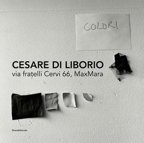 Cesare DI Liborio. Via fratelli Cervi 66, MaxMara. Ediz. italiana, inglese e francese