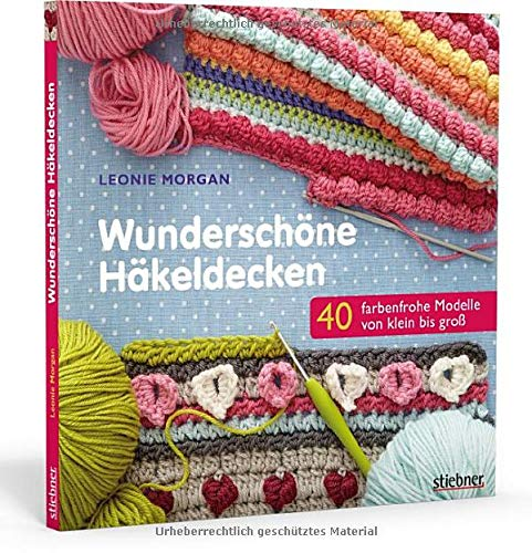 Wunderschöne Häkeldecken. 40 farbenfrohe Modelle: 40 farbenfrohe Modelle von klein bis groß