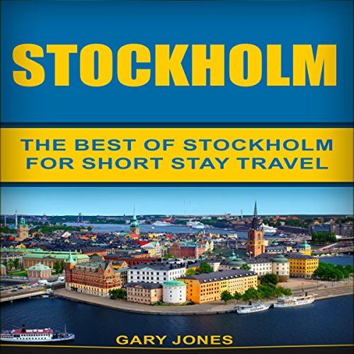 Stockholm: The Best of Stockholm for Short-Stay Travel audiobook cover art