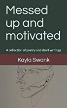 Messed Up and Motivated: A collection of poetry and short writings