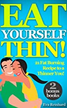Eat Yourself Thin! : 21 Fat Burning Recipe to a Thinner You! (Lose Weight Fast, Slimming diet, Cleansing, Detox Diet,Eat Fat Lose Weight)