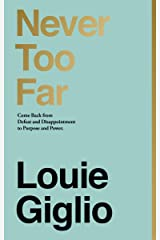 Never Too Far: Come Back from Defeat and Disappointment to Purpose and Power Kindle Edition