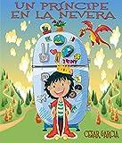 Un príncipe en la nevera. Novela infantil ilustrada (6 - 10 años) (El mundo mágico de la nevera nº 1)