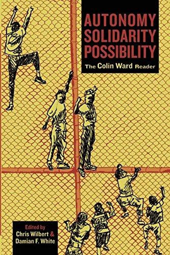 Autonomy Solidarity Possibility: The Colin Ward Reader