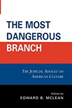 The Most Dangerous Branch: The Judicial Assault on American Culture