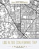 Los Altos (California) Trip Journal: Lined Los Altos (California) Vacation/Travel Guide Accessory Journal/Diary/Notebook With Los Altos (California) Map Cover Art