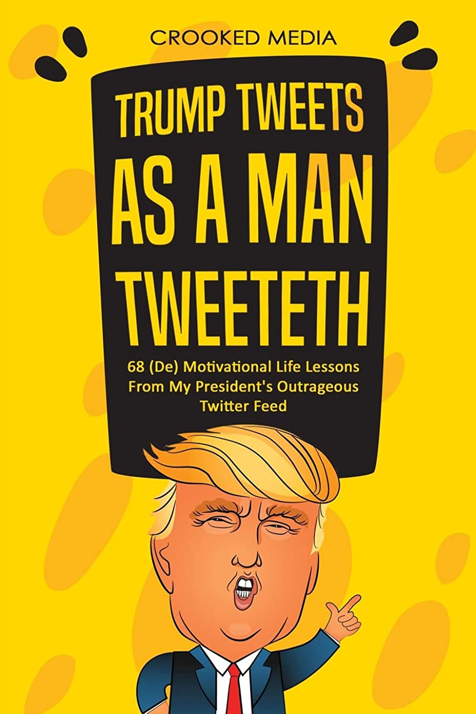 持ってるタイピストダンスTrump Tweets: As a Man Tweeteth. 68 (De) Motivational Life Lessons From My President's Outrageous Twitter Feed (Satire 2018)