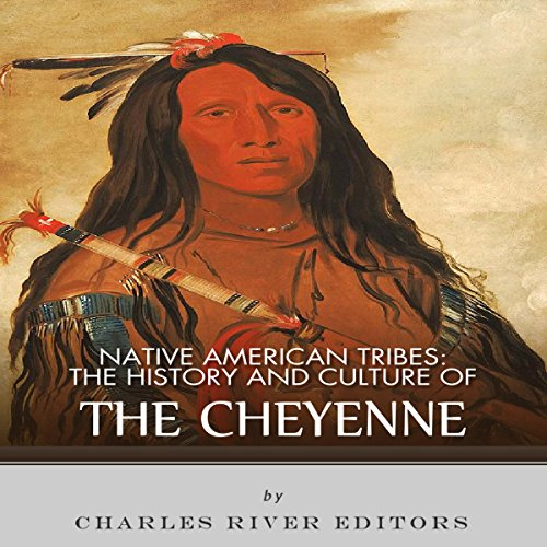 Native American Tribes: The History and Culture of the Cheyenne audiobook cover art
