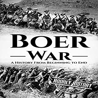 Boer War     A History from Beginning to End              By:                                                                                                                                 Hourly History                               Narrated by:                                                                                                                                 Stephen Paul Aulridge Jr                      Length: 1 hr and 9 mins     1 rating     Overall 4.0
