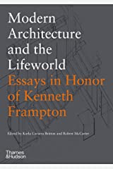 Modern Architecture and the Lifeworld: Essays in Honor of Kenneth Frampton Hardcover