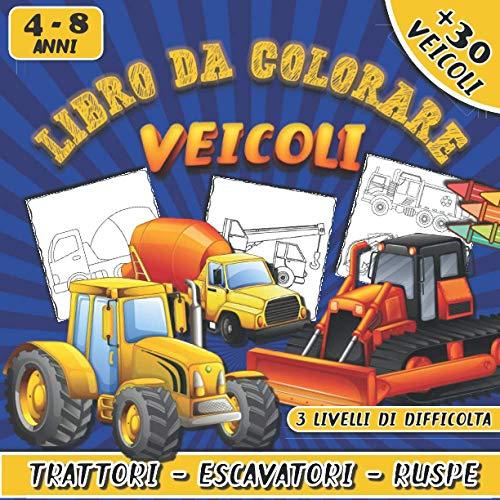 Libro Da Colorare VEICOLI: Libro Trattori Bambini | Album da Colorare per Bambini 4 - 5 - 6 - 7 - 8 anni con Ruspe , Camion Vigili del Fuoco , ... | Idea Regalo per Ragazza e Ragazzo Creativo