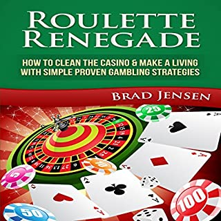 Roulette Renegade     How to Clean the Casino & Make a Living with Simple Proven Gambling Strategies              By:                                                                                                                                 Brad Jensen                               Narrated by:                                                                                                                                 Jason Lovett                      Length: 39 mins     14 ratings     Overall 3.2